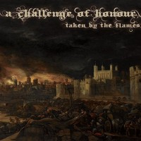 A CHALLENGE OF HONOUR - TAKEN BY THE FLAMES (digipack) - Меломания